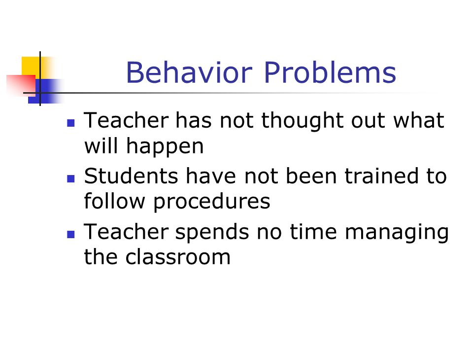 Behavior Problems Teacher has not thought out what will happen Students have not been trained to follow procedures Teacher spends no time managing the
