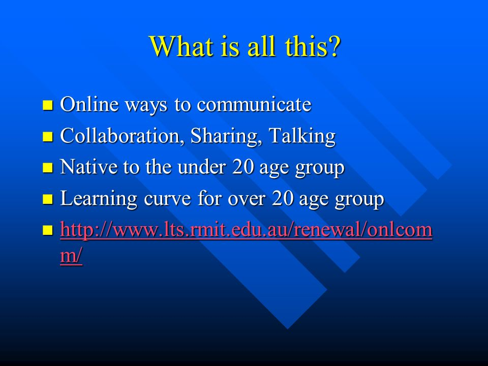 What is all this? Online ways to communicate Online ways to communicate Collaboration, Sharing, Talking Collaboration, Sharing, Talking Native to the