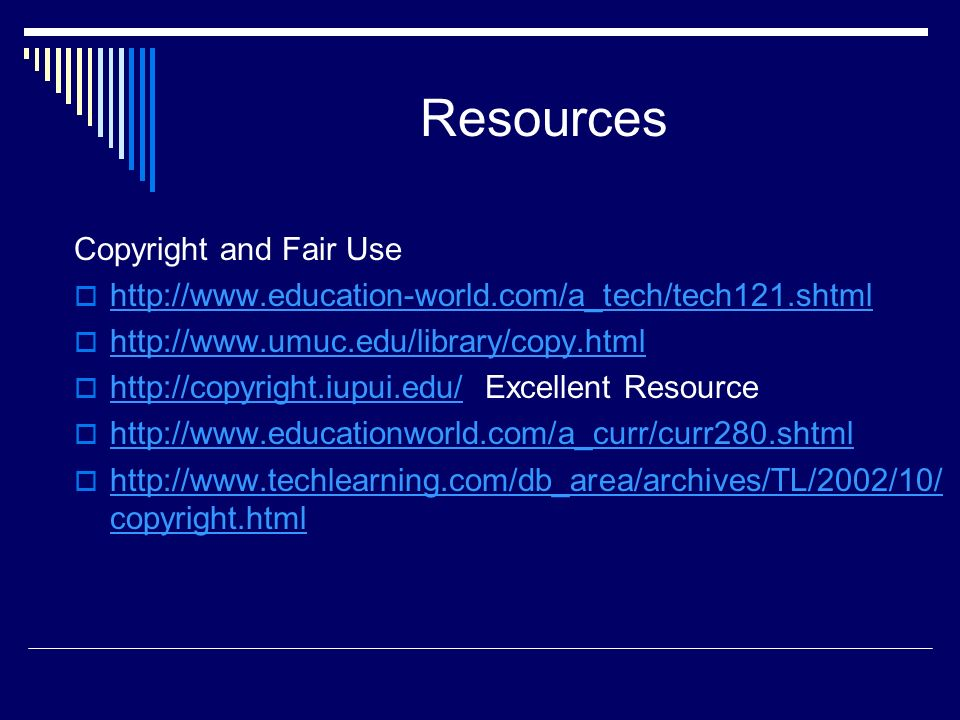 Resources Copyright and Fair Use http://www.education-world.com/a_tech/tech121.shtml http://www.umuc.edu/library/copy.html http://copyright.iupui.edu/