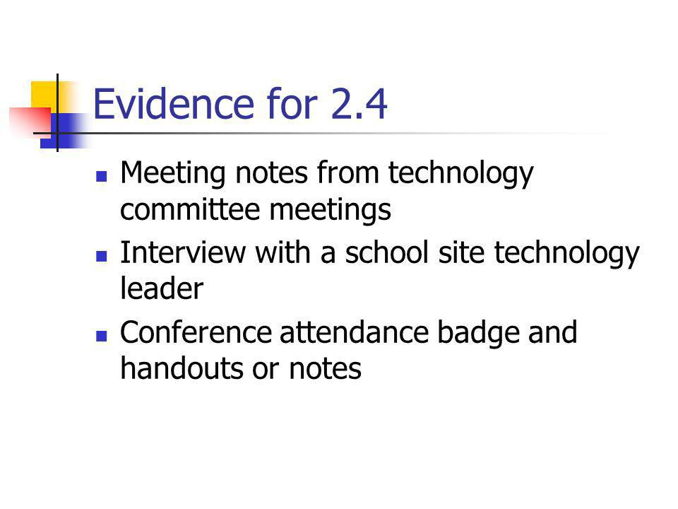 Evidence for 2.4 Meeting notes from technology committee meetings Interview with a school site technology leader Conference attendance badge and hando