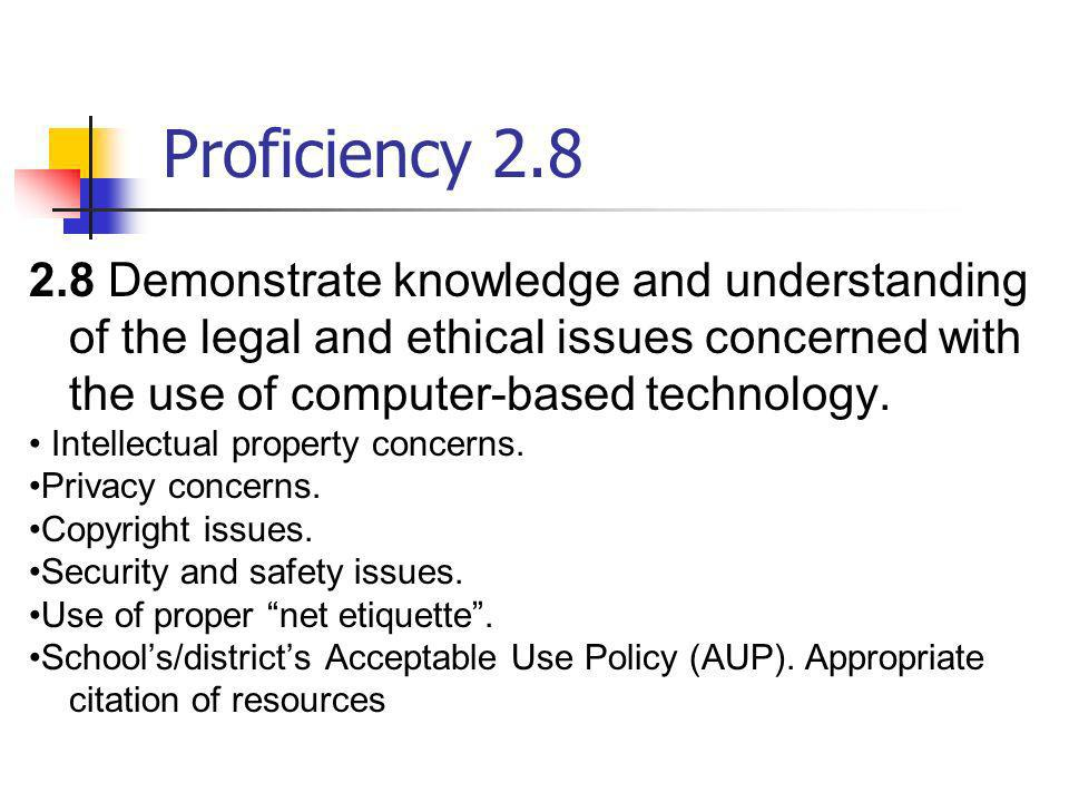 Proficiency 2.8 2.8 Demonstrate knowledge and understanding of the legal and ethical issues concerned with the use of computer-based technology. Intel