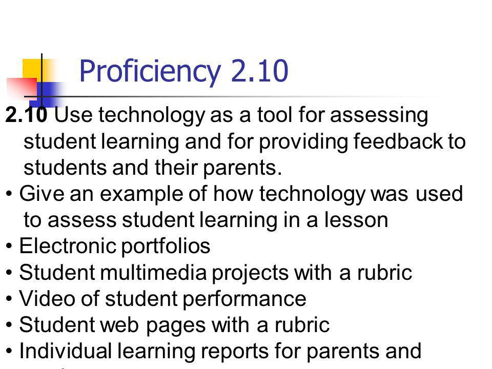 Proficiency 2.10 2.10 Use technology as a tool for assessing student learning and for providing feedback to students and their parents. Give an exampl