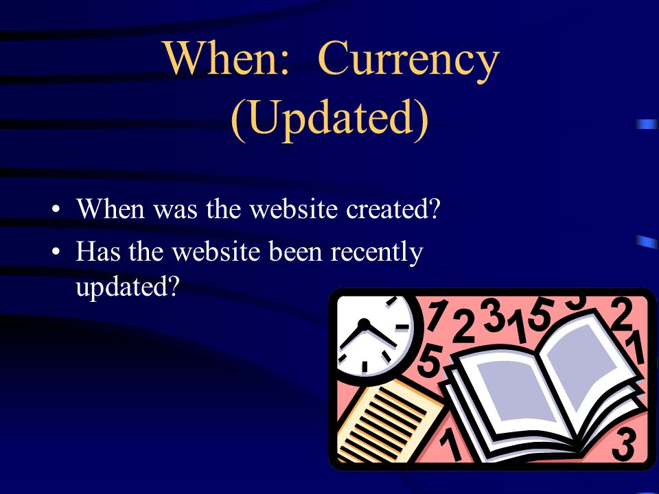 When: Currency (Updated) When was the website created? Has the website been recently updated?