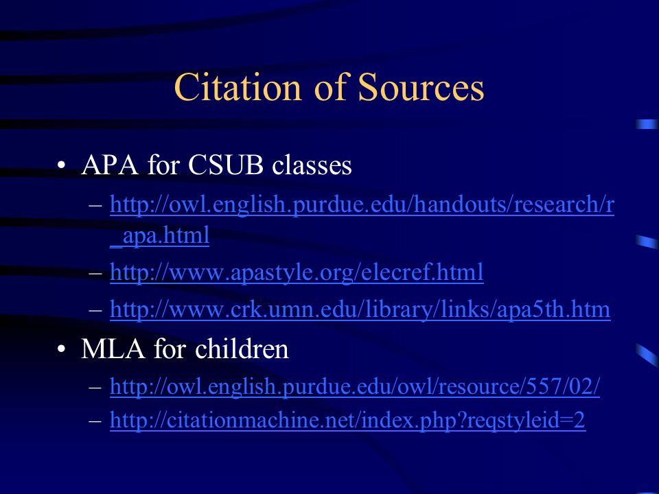 Citation of Sources APA for CSUB classes –http://owl.english.purdue.edu/handouts/research/r _apa.htmlhttp://owl.english.purdue.edu/handouts/research/r