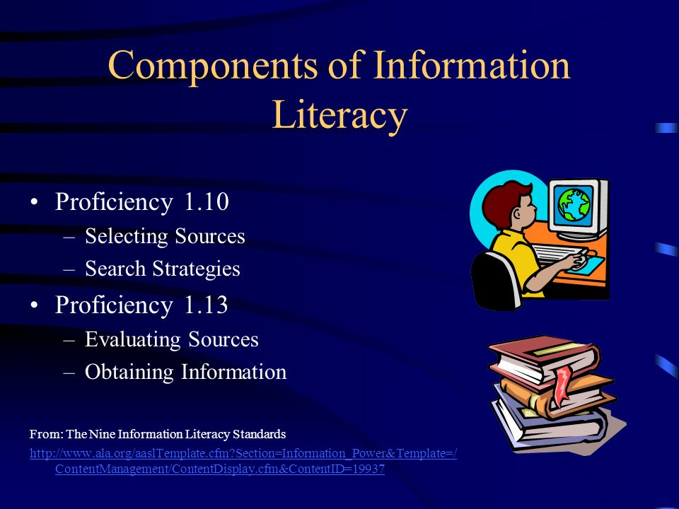Components of Information Literacy Proficiency 1.10 –Selecting Sources –Search Strategies Proficiency 1.13 –Evaluating Sources –Obtaining Information