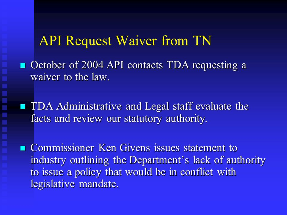 API Request Waiver from TN October of 2004 API contacts TDA requesting a waiver to the law.