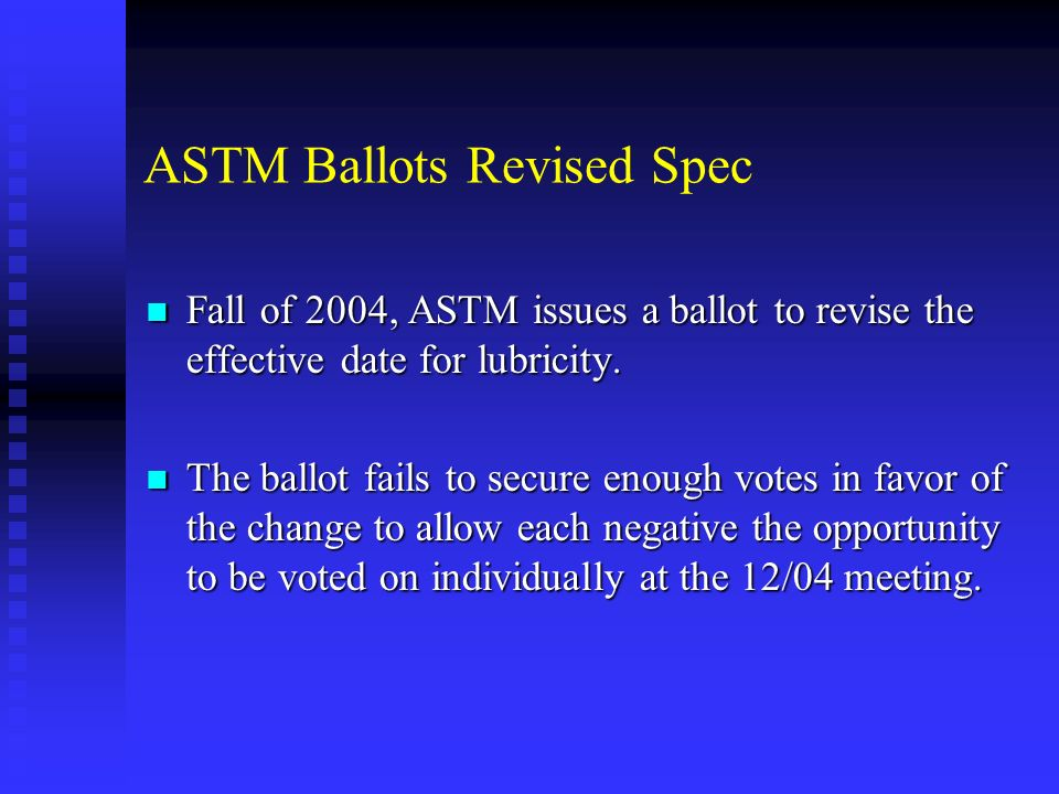 ASTM Ballots Revised Spec Fall of 2004, ASTM issues a ballot to revise the effective date for lubricity.