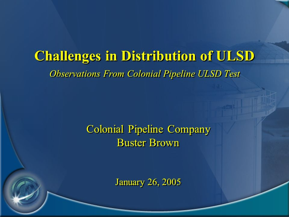 Challenges in Distribution of ULSD Observations From Colonial Pipeline ULSD Test Colonial Pipeline Company Buster Brown January 26, 2005 Colonial Pipe