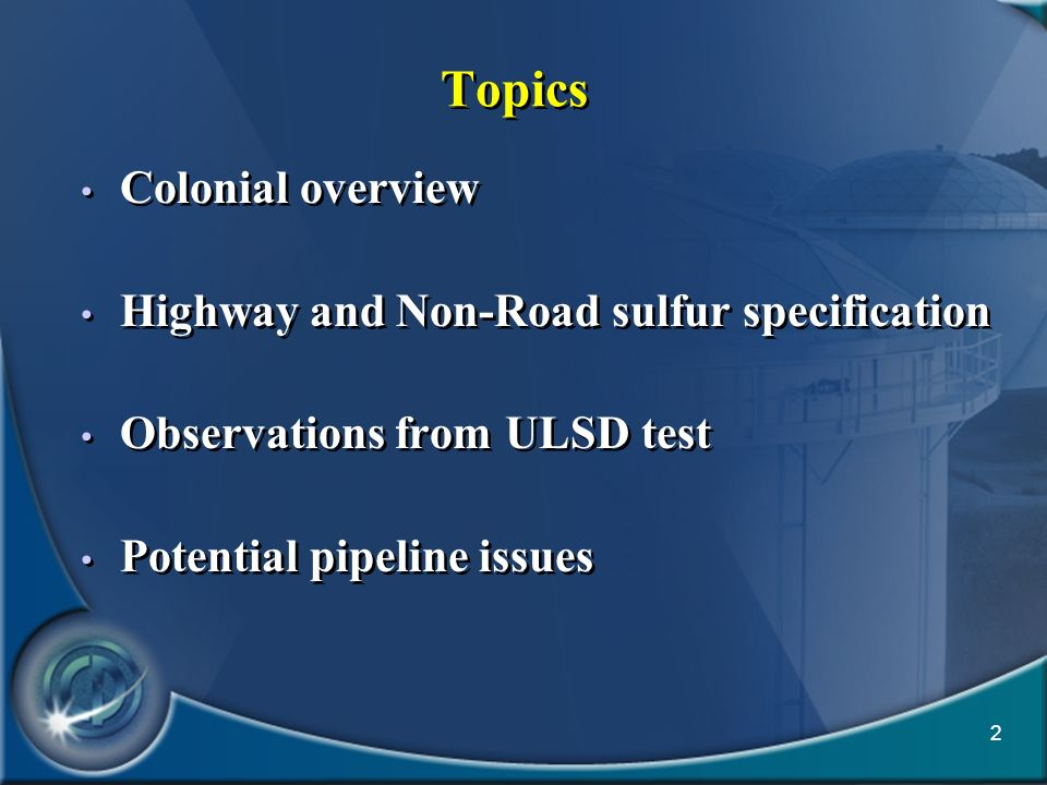 2 Topics Colonial overview Highway and Non-Road sulfur specification Observations from ULSD test Potential pipeline issues Colonial overview Highway a