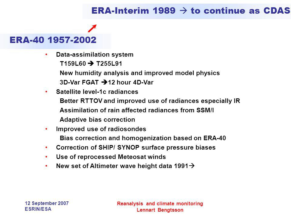12 September 2007 ESRIN/ESA Reanalysis and climate monitoring Lennart Bengtsson Data-assimilation system T159L60 T255L91 New humidity analysis and imp