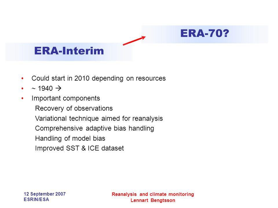 12 September 2007 ESRIN/ESA Reanalysis and climate monitoring Lennart Bengtsson Could start in 2010 depending on resources ~ 1940 Important components