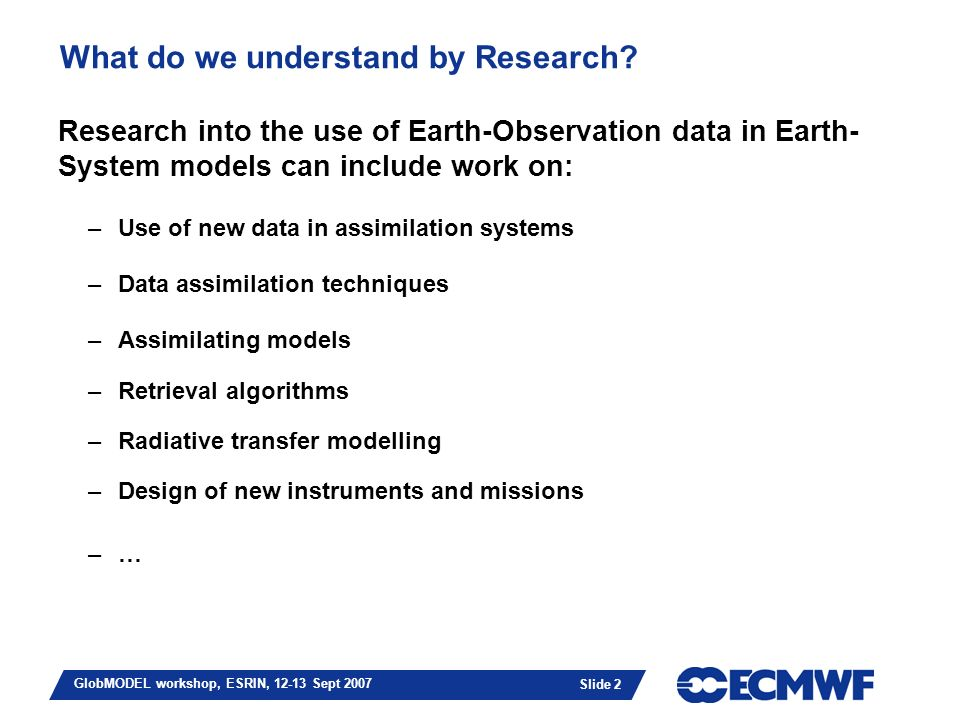 Slide 2 GlobMODEL workshop, ESRIN, 12-13 Sept 2007 What do we understand by Research.