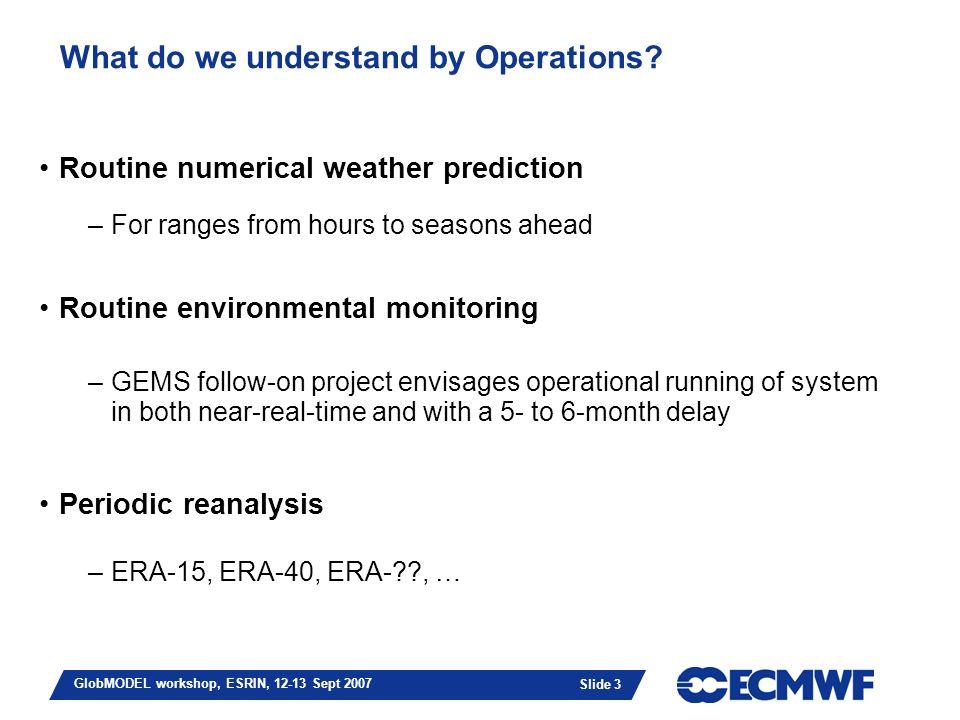 Slide 3 GlobMODEL workshop, ESRIN, 12-13 Sept 2007 What do we understand by Operations.