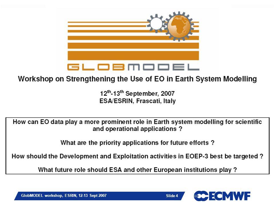 Slide 4 GlobMODEL workshop, ESRIN, 12-13 Sept 2007