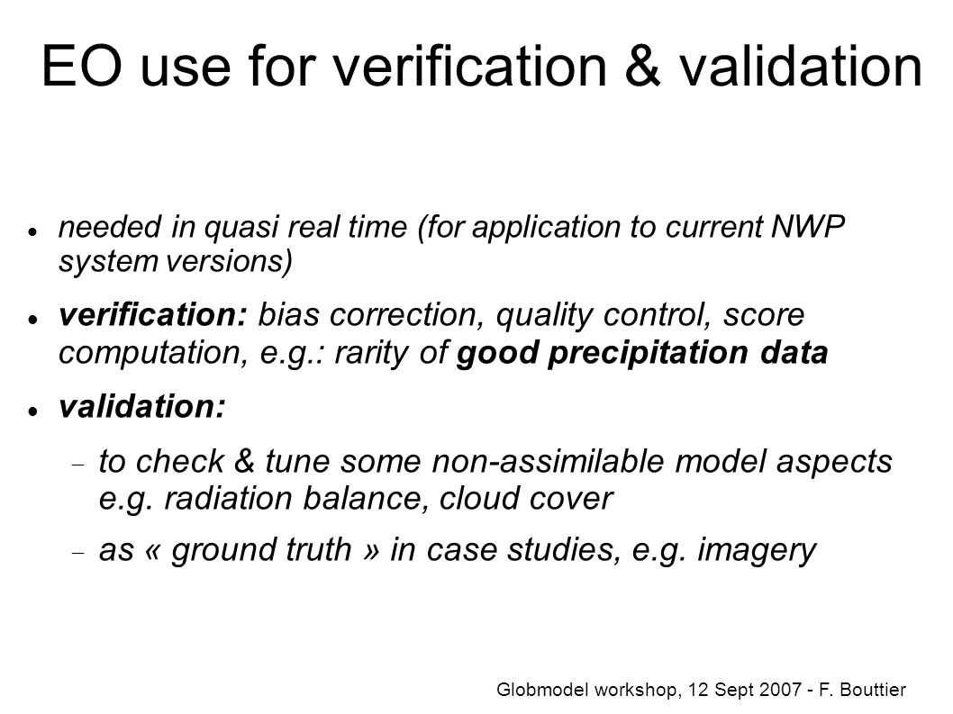 EO use for verification & validation needed in quasi real time (for application to current NWP system versions) verification: bias correction, quality