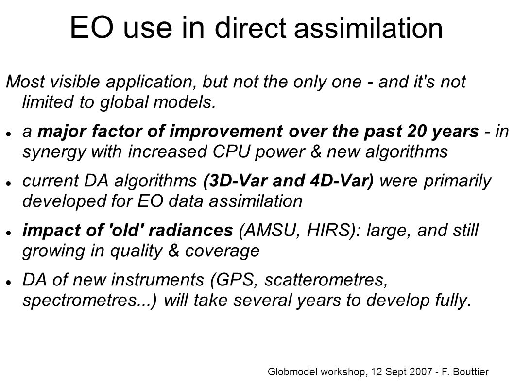 EO use in d irect assimilation Most visible application, but not the only one - and it s not limited to global models.