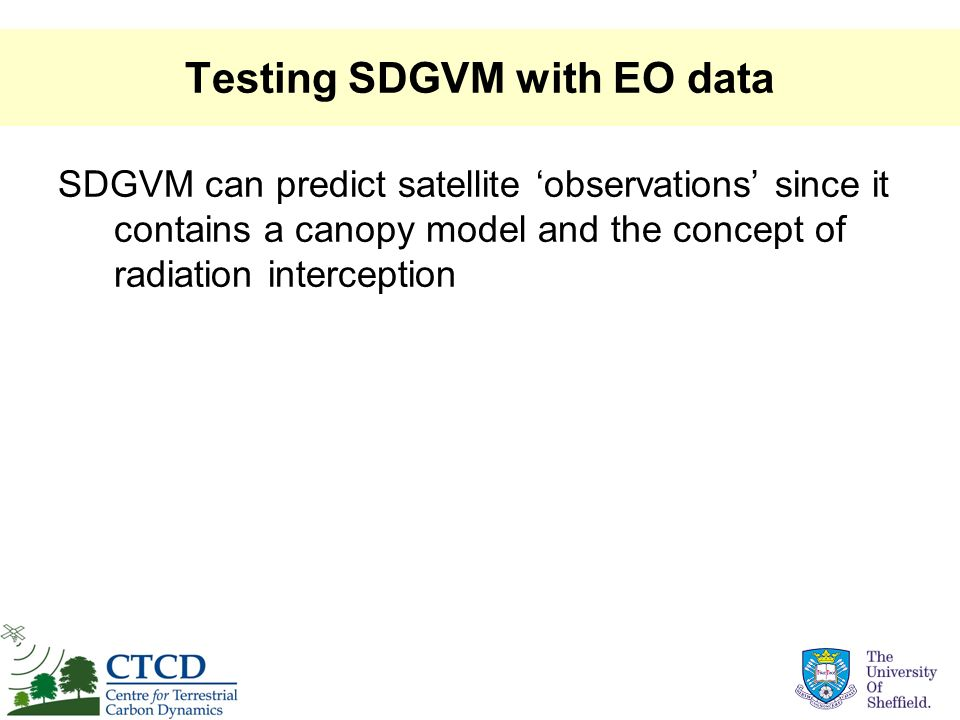 Testing SDGVM with EO data SDGVM can predict satellite observations since it contains a canopy model and the concept of radiation interception