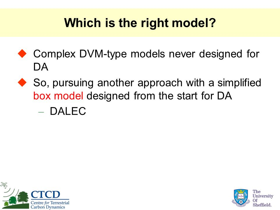 Which is the right model? Complex DVM-type models never designed for DA So, pursuing another approach with a simplified box model designed from the st