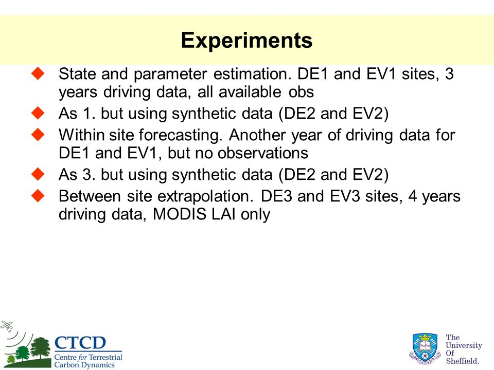 Experiments State and parameter estimation. DE1 and EV1 sites, 3 years driving data, all available obs As 1. but using synthetic data (DE2 and EV2) Wi