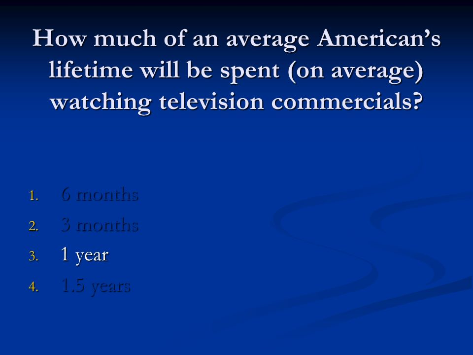 How much of an average Americans lifetime will be spent (on average) watching television commercials.