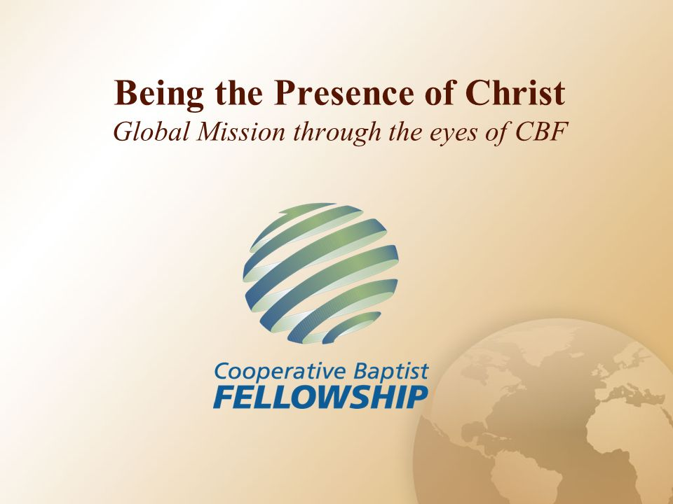 Being the Presence of Christ Global Mission through the eyes of CBF