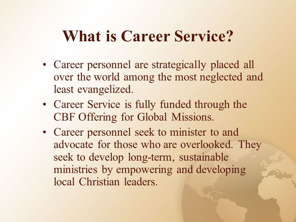 What is Career Service? Career personnel are strategically placed all over the world among the most neglected and least evangelized. Career Service is