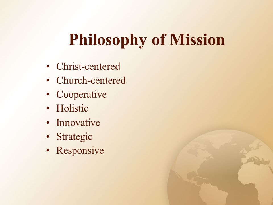 Philosophy of Mission Christ-centered Church-centered Cooperative Holistic Innovative Strategic Responsive