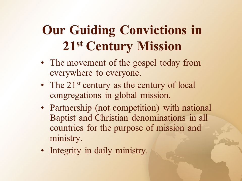 Our Guiding Convictions in 21 st Century Mission The movement of the gospel today from everywhere to everyone. The 21 st century as the century of loc