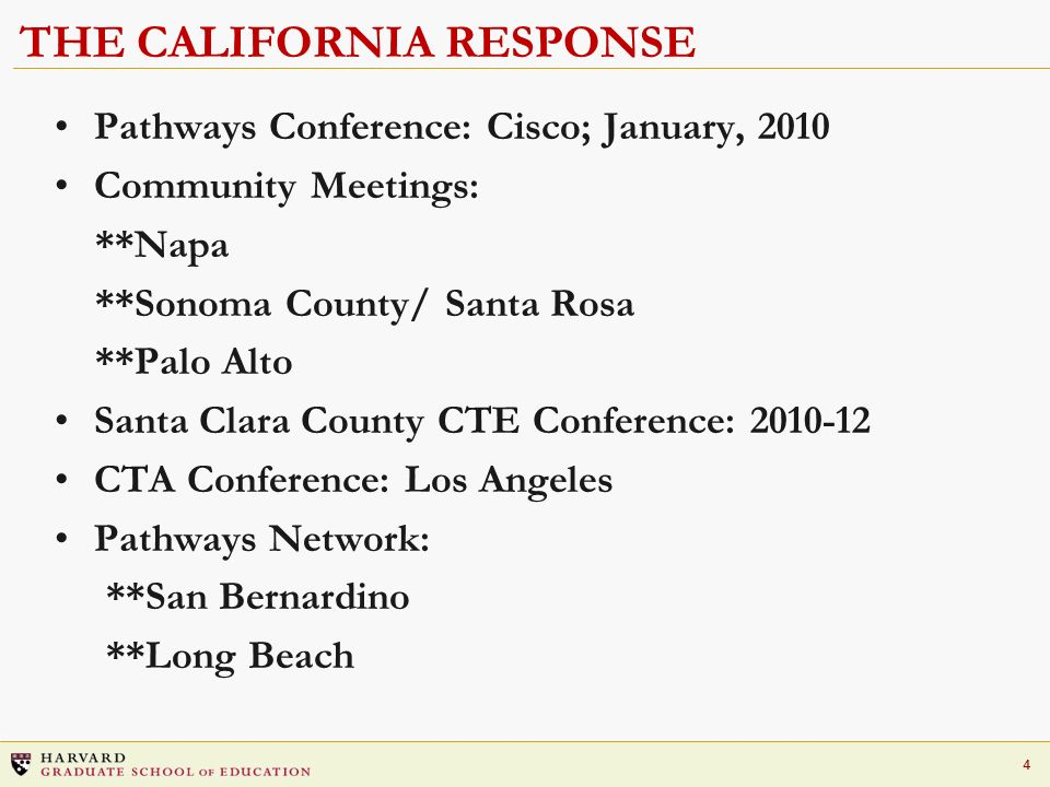 4 THE CALIFORNIA RESPONSE Pathways Conference: Cisco; January, 2010 Community Meetings: **Napa **Sonoma County/ Santa Rosa **Palo Alto Santa Clara Cou