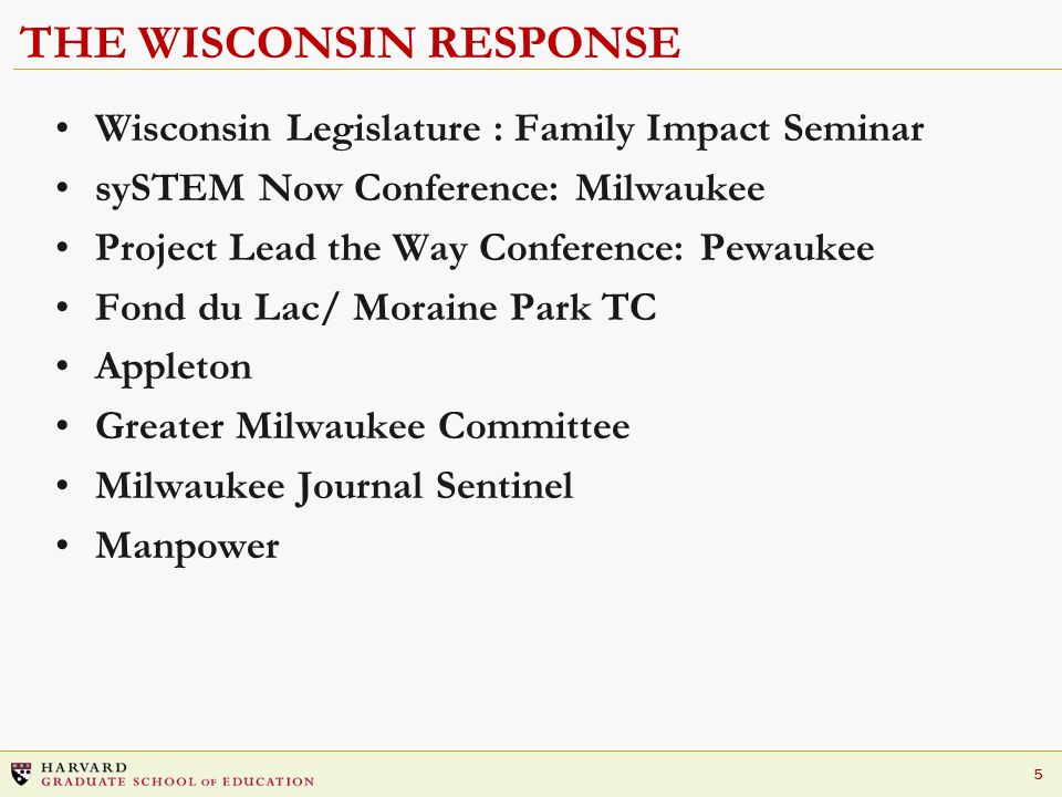 5 THE WISCONSIN RESPONSE Wisconsin Legislature : Family Impact Seminar sySTEM Now Conference: Milwaukee Project Lead the Way Conference: Pewaukee Fond