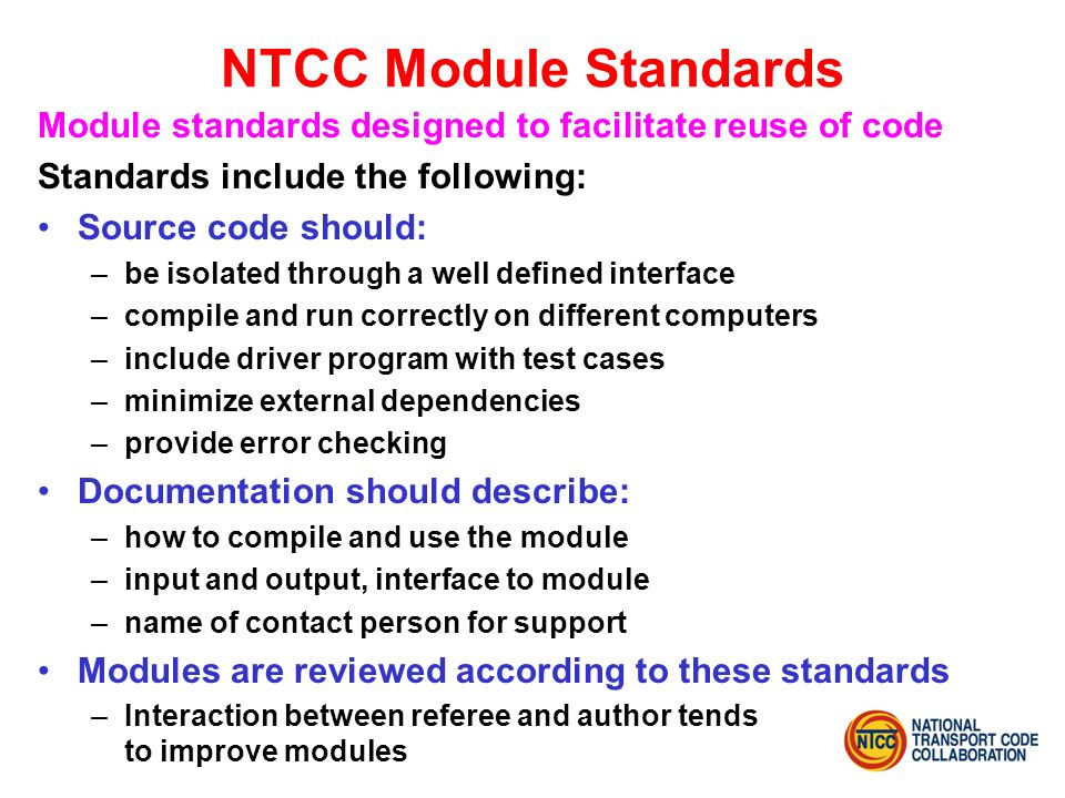 NTCC Module Standards Module standards designed to facilitate reuse of code Standards include the following: Source code should: –be isolated through
