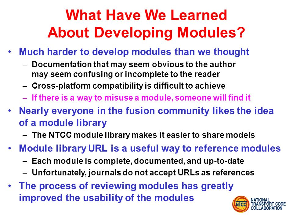 What Have We Learned About Developing Modules? Much harder to develop modules than we thought –Documentation that may seem obvious to the author may s