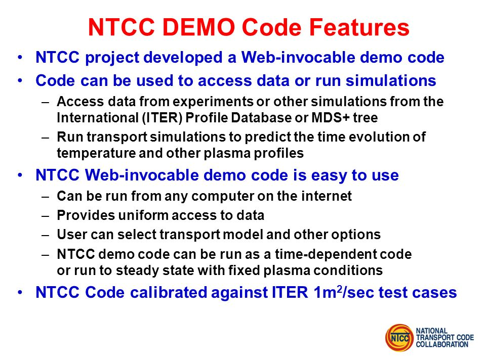 NTCC DEMO Code Features NTCC project developed a Web-invocable demo code Code can be used to access data or run simulations –Access data from experime