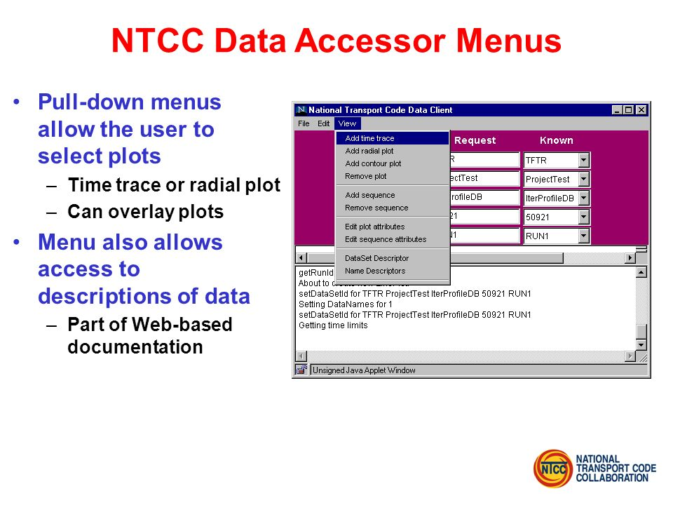 NTCC Data Accessor Menus Pull-down menus allow the user to select plots –Time trace or radial plot –Can overlay plots Menu also allows access to descr