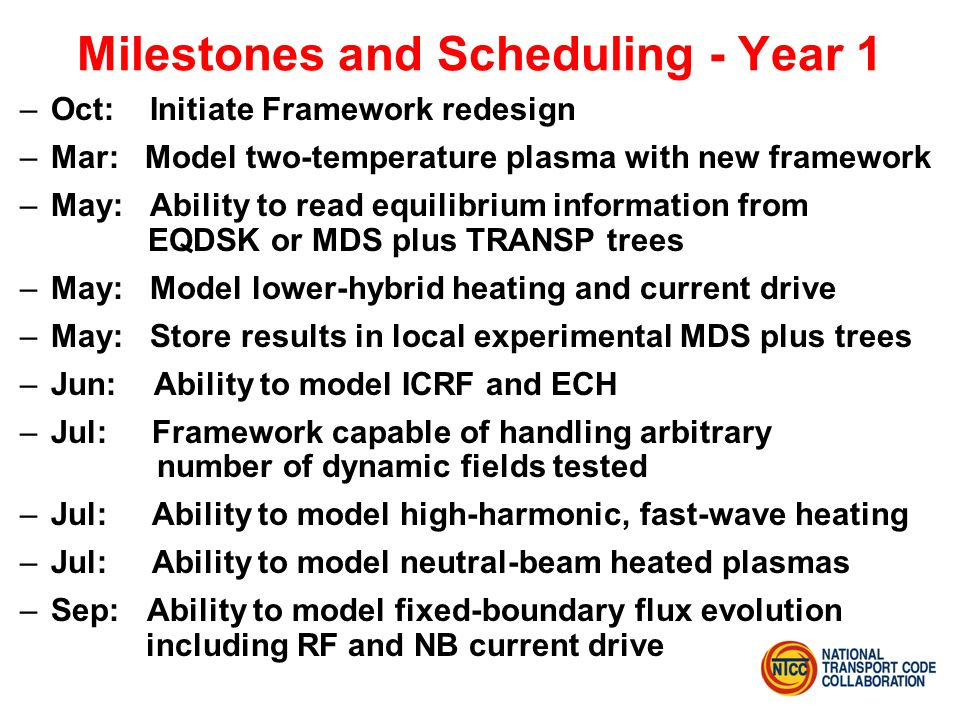Milestones and Scheduling - Year 1 –Oct: Initiate Framework redesign –Mar: Model two-temperature plasma with new framework –May: Ability to read equil
