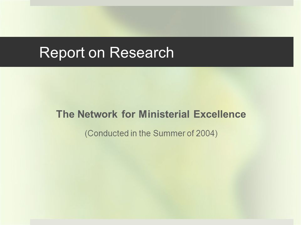 Report on Research The Network for Ministerial Excellence (Conducted in the Summer of 2004)