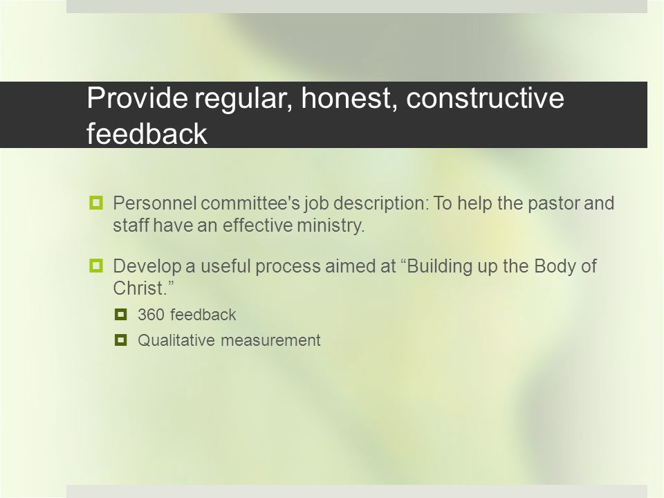 Provide regular, honest, constructive feedback Personnel committee s job description: To help the pastor and staff have an effective ministry.