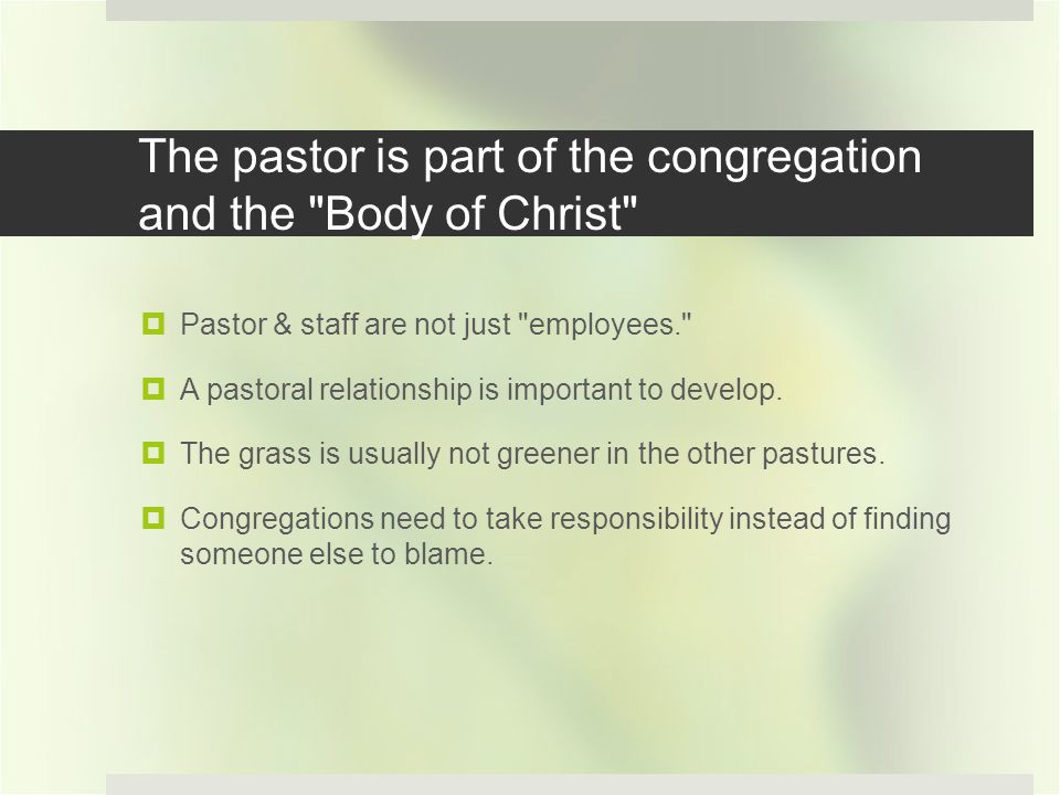 The pastor is part of the congregation and the Body of Christ Pastor & staff are not just employees. A pastoral relationship is important to develop.