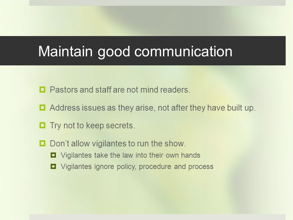 Maintain good communication Pastors and staff are not mind readers.