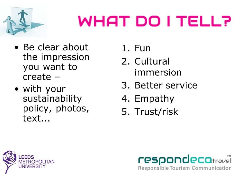 Be clear about the impression you want to create – with your sustainability policy, photos, text... 1.Fun 2.Cultural immersion 3.Better service 4.Empa