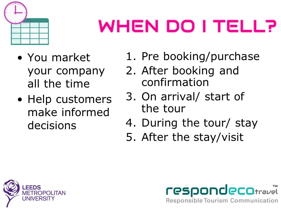 You market your company all the time Help customers make informed decisions 1.Pre booking/purchase 2.After booking and confirmation 3.On arrival/ star