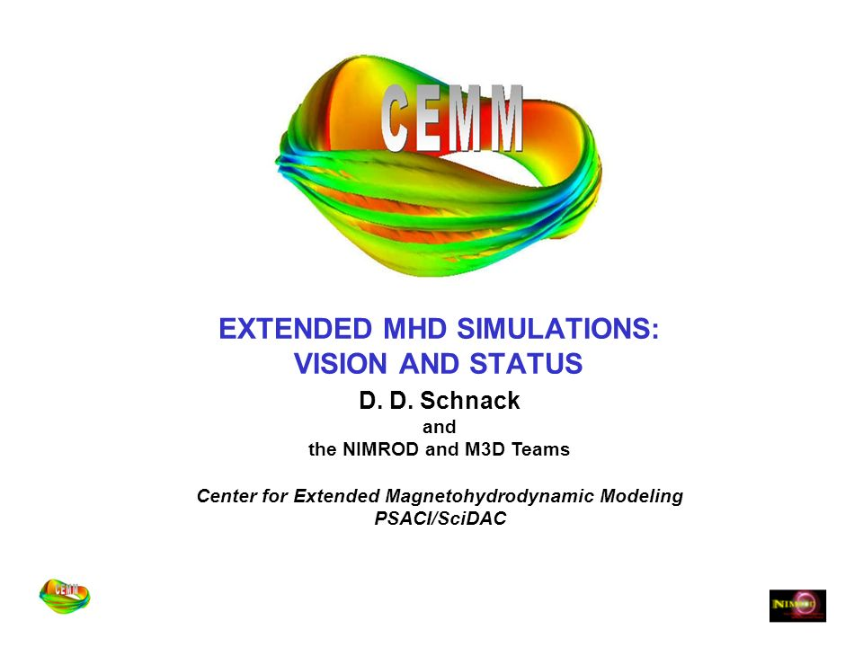 EXTENDED MHD SIMULATIONS: VISION AND STATUS D. D.