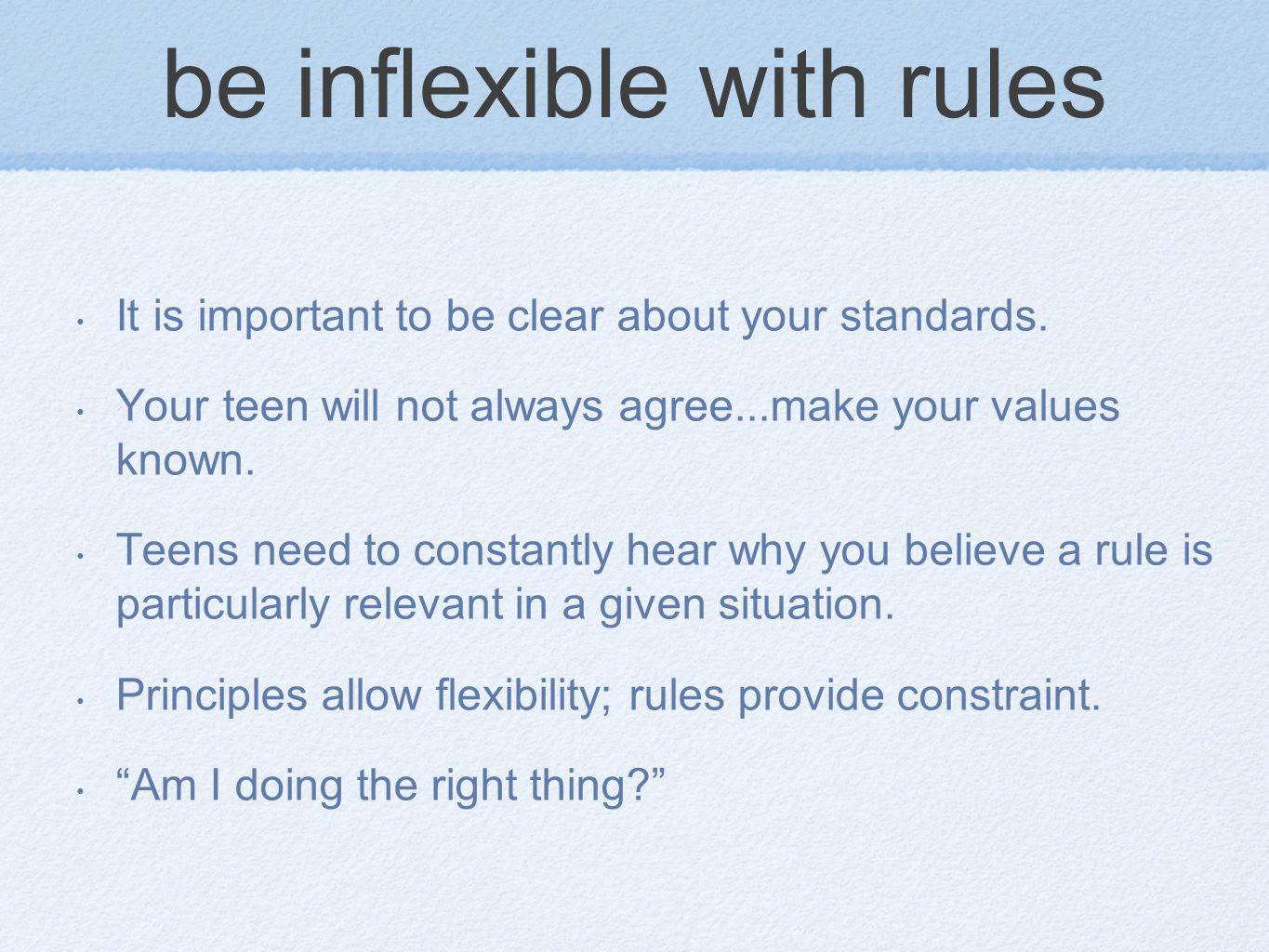 be inflexible with rules It is important to be clear about your standards.