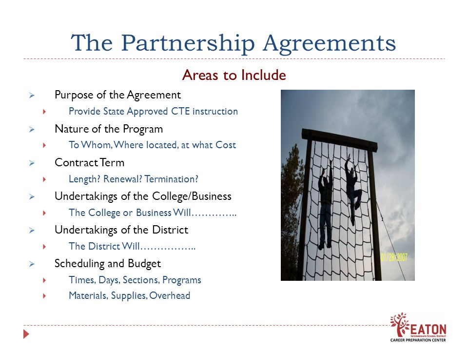 The Partnership Agreements Areas to Include Purpose of the Agreement Provide State Approved CTE instruction Nature of the Program To Whom, Where locat