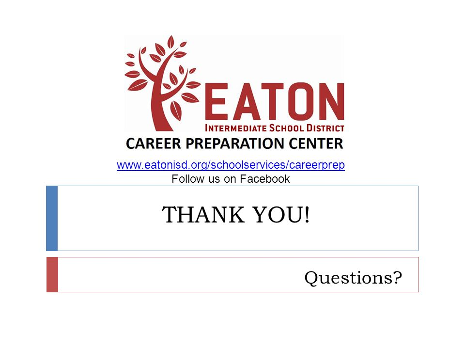 THANK YOU! Questions? www.eatonisd.org/schoolservices/careerprep Follow us on Facebook