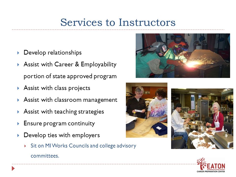 Services to Instructors Develop relationships Assist with Career & Employability portion of state approved program Assist with class projects Assist w