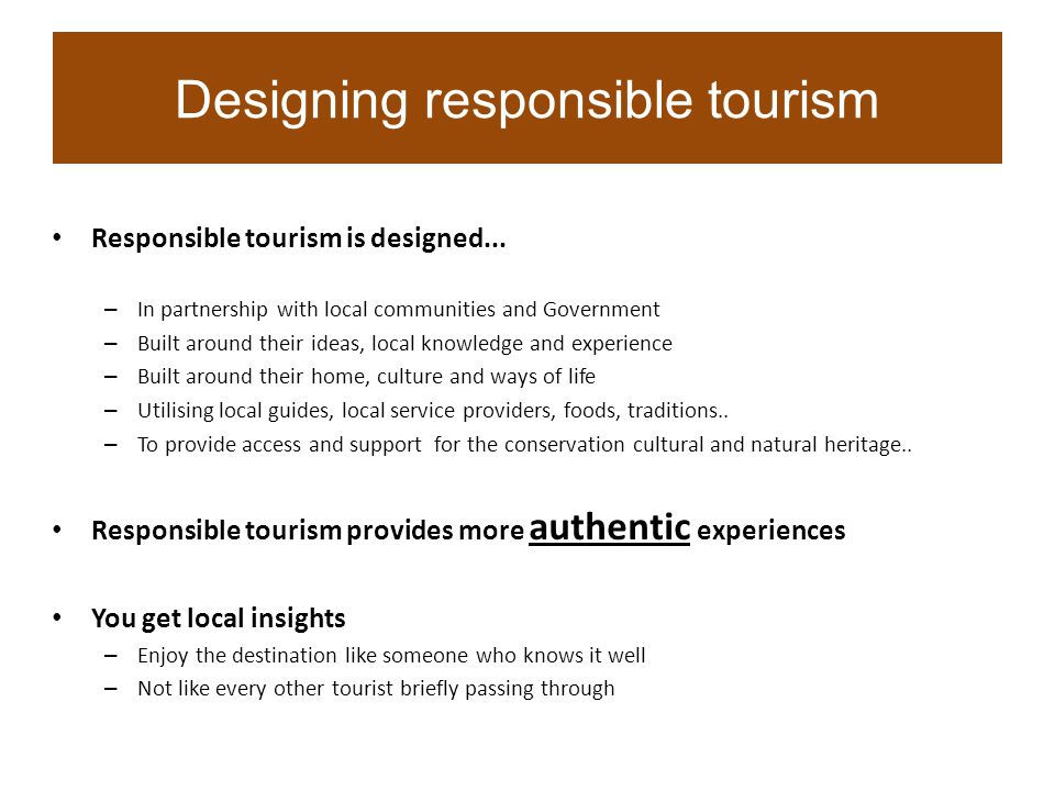 Responsible tourism is designed...
