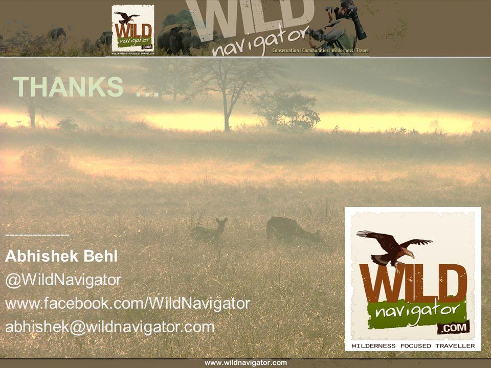 THANKS … -------------- Abhishek Behl @WildNavigator www.facebook.com/WildNavigator abhishek@wildnavigator.com