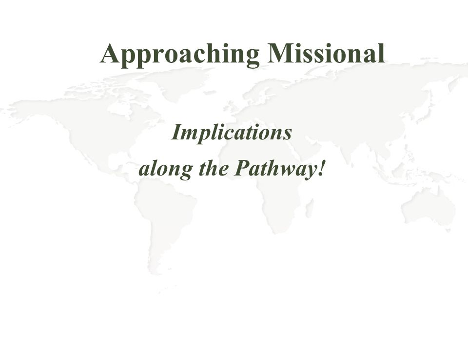 Approaching Missional Implications along the Pathway!