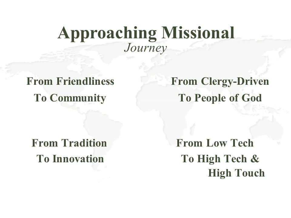 From Friendliness From Clergy-Driven To Community To People of God From Tradition From Low Tech To Innovation To High Tech & High Touch Approaching Mi